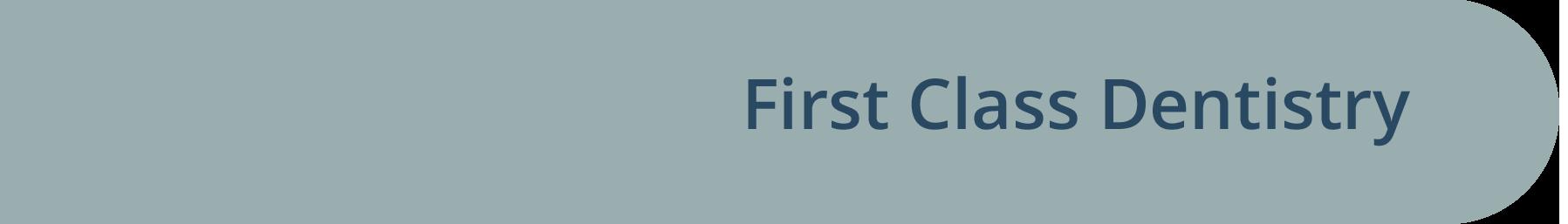 First class dentristry